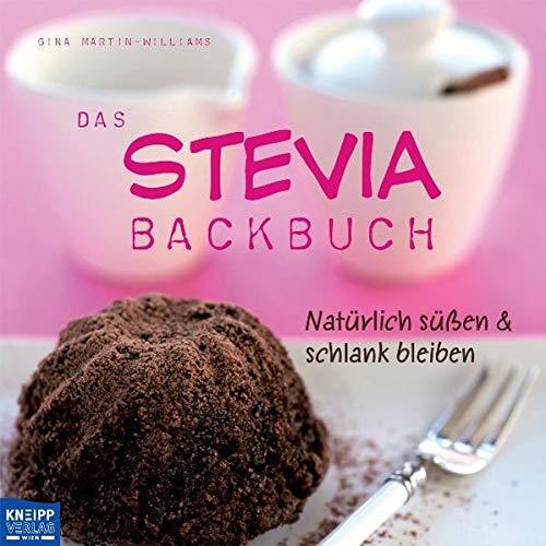 Das Stevia-Backbuch: Natürlich süßen & schlank bleiben