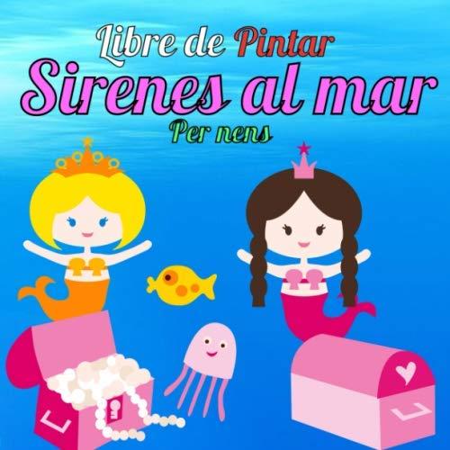 Llibre de Pintar Sirenes al Mar per nens: llibre d'activitats per a nens de 3 anys i mes per a que puguin dibuixar les Sirenes i els seus amics marins. Format gran de 21,59 x 21,59 centimetres