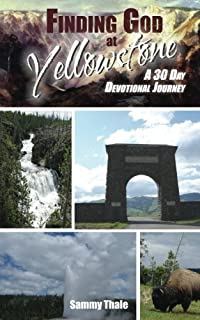 Finding God at Yellowstone: A 30 Day Devotional Journey