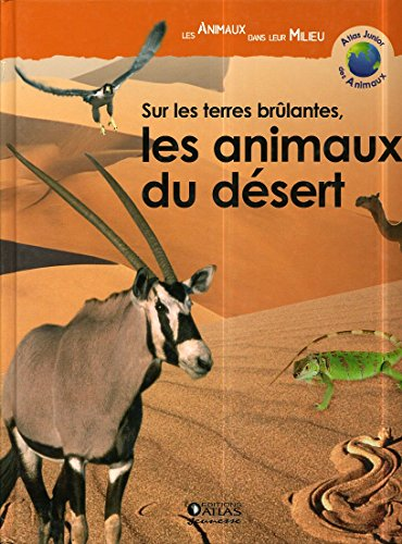 Sur les terres brûlantes, les animaux du désert (Atlas junior des animaux)