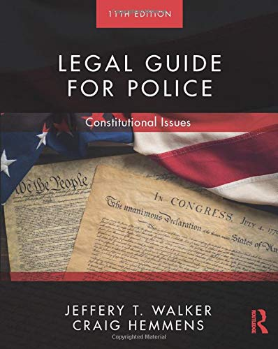 Compare Textbook Prices for Legal Guide for Police: Constitutional Issues 11 Edition ISBN 9780367023249 by Walker, Jeffery T.,Hemmens, Craig