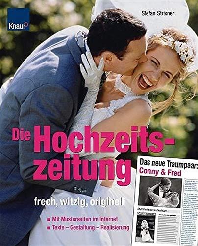 Die Hochzeitszeitung - frech, witzig, originell: Texte - Gestaltung - Realisierung Mit Musterseiten im Internet