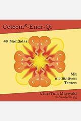 Ceteem-Ener-Qi: 49 farbige Mandalas mit meditativen Texten Gebundene Ausgabe
