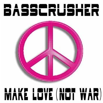 Make Love (Not War)