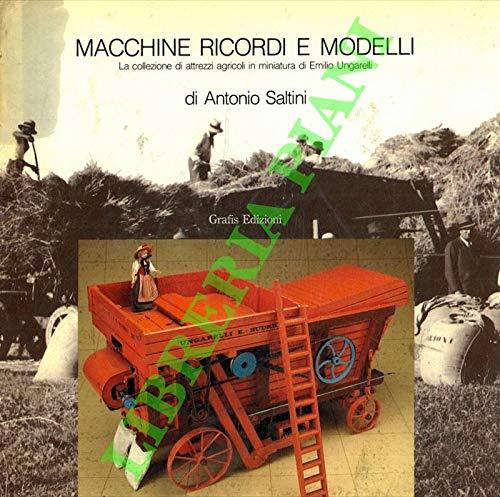 Macchine, ricordi e modelli. La collezione di attrezzi agricoli in miniatura di Emilio Ungarelli.