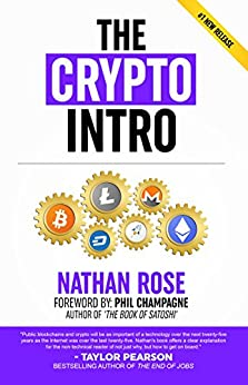 The Crypto Intro: Guide To Mastering Bitcoin, Ethereum, Litecoin, Cryptoassets, Blockchain & Cryptocurrency Investing (Alternative Finance Series) by [Nathan Rose, Phil Champagne]