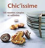 Chic'issime - 160 recettes simples et raffinées