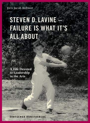 Steven D. Lavine. Failure is What It's All About: A Life Devoted to Leadership in the Arts