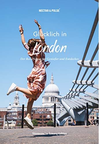Glücklich in London: Der Reiseführer für Genießer und Entdecker (Glücklich in: Reiseführer für Genießer und Entdecker)