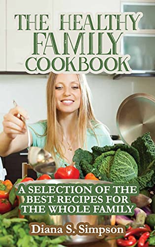 The Healthy Family Cookbook: A Selection of the Best Recipes for the Whole Family