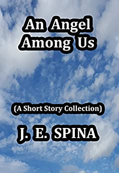 An Angel Among Us: (A Short Story Collection) by [JE Spina]