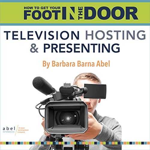 How to Get Your Foot in the Door: Television Hosting and Presenting audiobook cover art