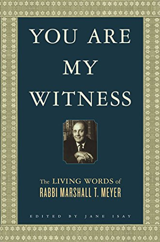 You Are My Witness: The Living Words of Rabbi Marshall T. Meyer (English Edition)