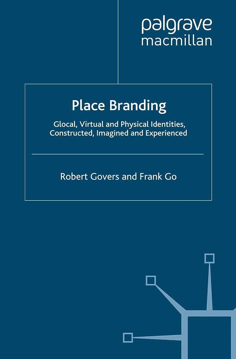 無傷人気の泥Place Branding: Glocal, Virtual and Physical Identities, Constructed, Imagined and Experienced (English Edition)