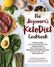 The Beginner's KetoDiet Cookbook: Over 100 Delicious Whole Food, Low-Carb Recipes for Getting in the Ketogenic Zone, Breaking Your Weight-Loss Plateau, and Living Keto for Life