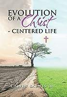 Evolution of a Christ: Centered Life
