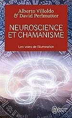 Neuroscience et chamanisme - Les voies de l'illumination de David Perlmutter