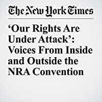 'Our Rights Are Under Attack': Voices From Inside and Outside the NRA Convention's image