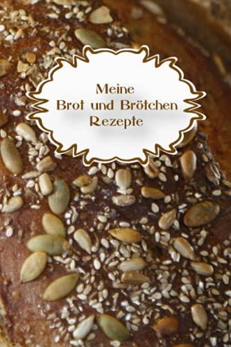 Meine Brot und Brötchen Rezepte: Backwaren Rezept Buch zum selbst ausfüllen - Rezeptbuch zum selber schreiben - Meine Brotrezepte - Cover Körner Brot