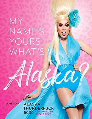 My Name's Yours, What's Alaska?: A Memoir