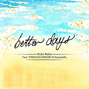 Better Days (feat. Yvngcocomsgrv & Stepdadfla)