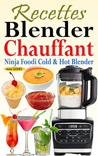 Recettes Blender Chauffant - Ninja Foodi Cold & Hot Blender: Des recettes faciles et délicieuses pour tous les jours avec des smoothies, des sauces, des ... infusées, des desserts… (French Edition)