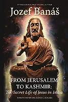 From Jerusalem to Kashmir: The Secret Life of Jesus in India