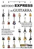 MÉTODO EXPRESS DE GUITARRA: MÉTODO EXPRESS DE GUITARRA: Método de guitarra práctico, muy visual, la teoría justa, CON ejercicios, SIN solfeo