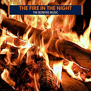 The Fire in the Night - The Bonfire Music