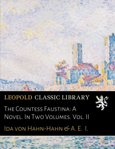 The Countess Faustina: A Novel. In Two Volumes. Vol. II