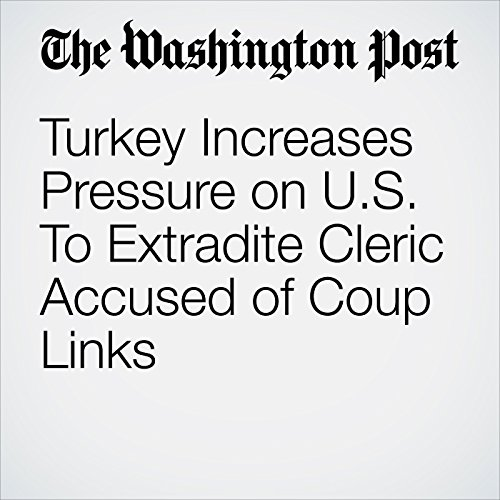 Turkey Increases Pressure on US To Extradite Cleric Accused of Coup Links cover art