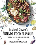 Friends. Food. Flavour.: Michael Olivier s Great South African Recipes