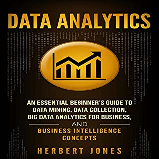 Data Analytics: An Essential Beginner's Guide to Data Mining, Data Collection, Big Data Analytics for Business, and Business Intelligence Concepts audiobook cover art