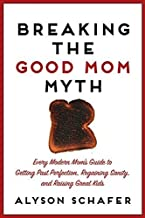 Breaking The Good Mom Myth by Alyson Schafer (2014-03-25)