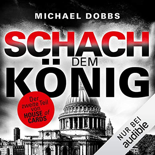 Schach dem König     House of Cards 2              By:                                                                                                                                 Michael Dobbs                               Narrated by:                                                                                                                                 Erich Räuker                      Length: 10 hrs and 26 mins     Not rated yet     Overall 0.0