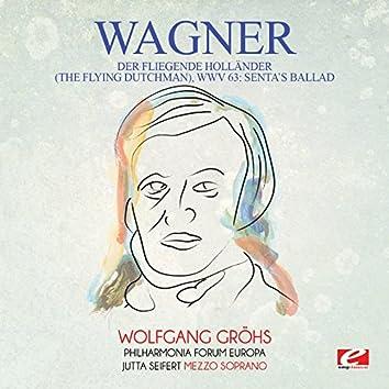 Wagner: Der Fliegende Holländer (The Flying Dutchman), WWV 63: Senta's Ballad [Digitally Remastered]