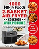 Ninja Foodi 2-Basket Air Fryer Cookbook with Pictures: 1000-Day Quick, Easy and Delicious Recipes for the Beginners and Advanced Users