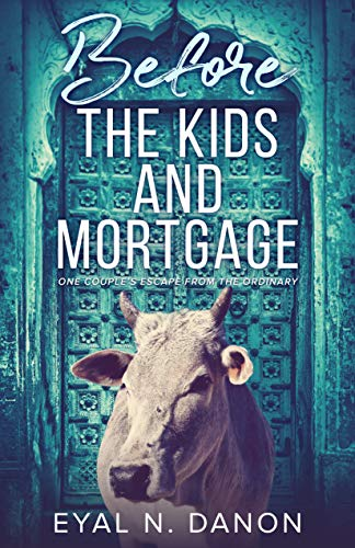 Before the Kids and Mortgage by Danon, Eyal N.