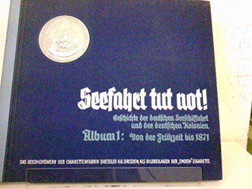Seefahrt tut not! Geschichte der deutschen Seeschiffahrt und der deutschen Kolonien. Album 1: Von der Frühzeit bis 1871