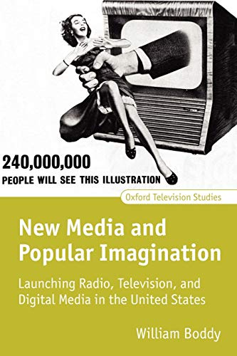 Compare Textbook Prices for New Media and Popular Imagination: Launching Radio, Television, and Digital Media in the United States Oxford Television Studies 1 Edition ISBN 9780198711452 by Boddy, William