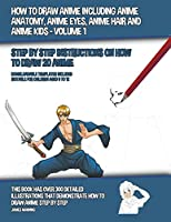 How to Draw Anime Including Anime Anatomy, Anime Eyes, Anime Hair and Anime Kids - Volume 1 - (Step by Step Instructions on How to Draw 20 Anime)
