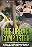 The Urban Composter: An Indoor and Outdoor Guide to Composting for the City Homesteader - with 30+ Tips and...