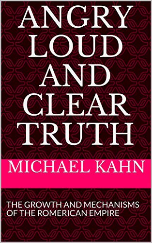 ANGRY LOUD AND CLEAR TRUTH: THE GROWTH AND MECHANISMS OF THE ROMERICAN EMPIRE (English Edition)