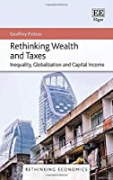 Rethinking Wealth and Taxes: Inequality, Globalization and Capital Income (Rethinking Economics)