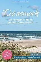 Dänemark - Ein Handbuch für deinen perfekten Dänemarkurlaub: Was du über Dänemark wissen solltest!