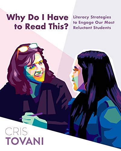 Why Do I Have to Read This?: Literacy Strategies to Engage Our Most Reluctant Students