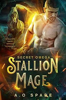 Stallion Mage: Secret Omega: Mpreg Romance by [AO Spade]