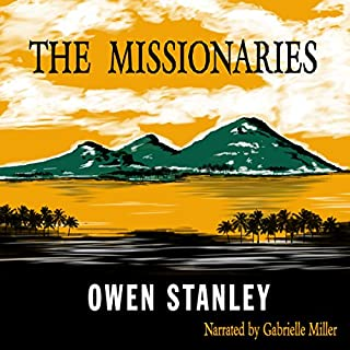 The Missionaries                   Written by:                                                                                                                                 Owen Stanley                               Narrated by:                                                                                                                                 Gabrielle Miller                      Length: 6 hrs and 3 mins     1 rating     Overall 5.0