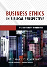 Business Ethics in Biblical Perspective: A Comprehensive Introduction