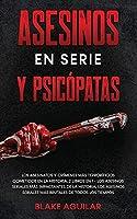 Asesinos en Serie y Psicópatas: Los Asesinatos y Crímenes más Terroríficos Cometidos en la Historia. 2 Libros en 1 - Los Asesinos Seriales más Impactantes de la Historia, Los Asesinos Seriales más Brutales de Todos los Tiempos